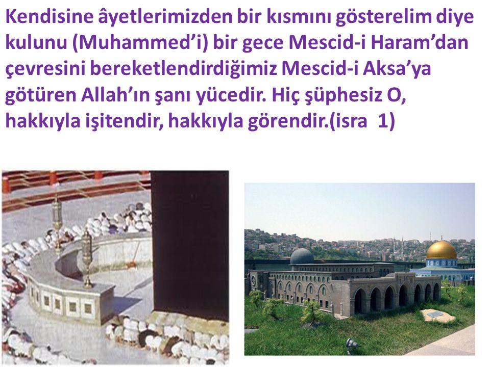 Kendisine âyetlerimizden bir kısmını gösterelim diye kulunu (Muhammed'i) bir gece Mescid-i Haram'dan çevresini bereketlendirdiğimiz Mescid-i Aksa'ya götüren Allah'ın şanı yücedir.