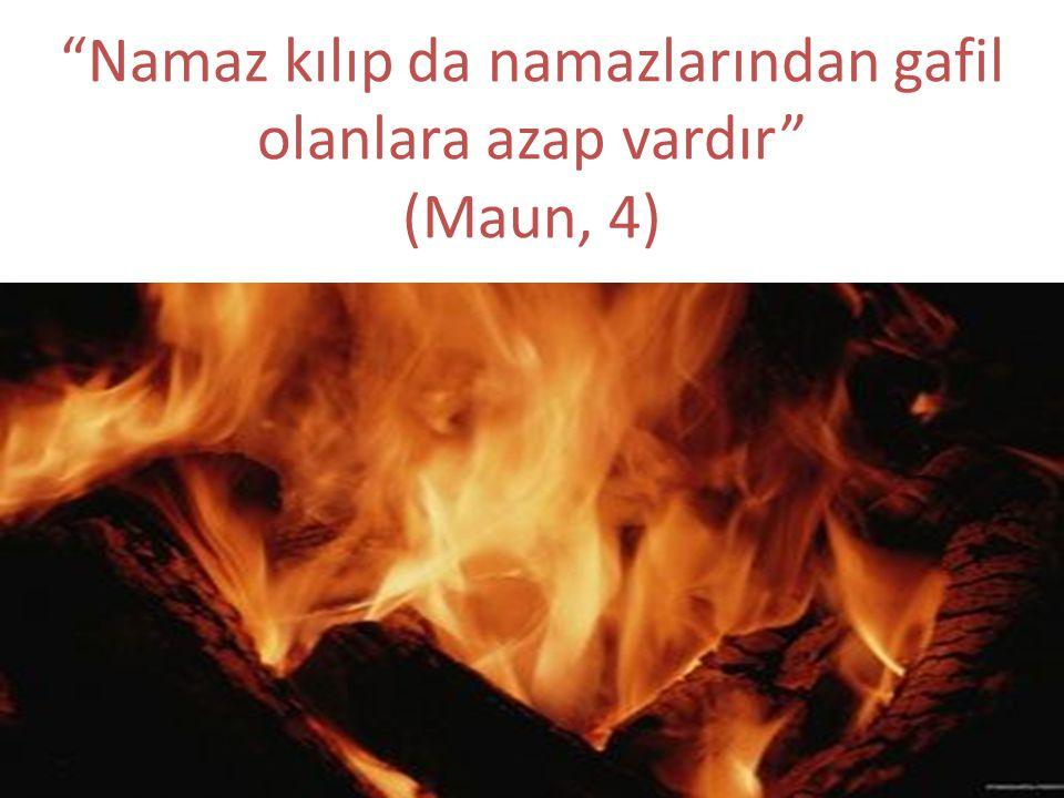 Namaz kılıp da namazlarından gafil olanlara azap vardır (Maun, 4)