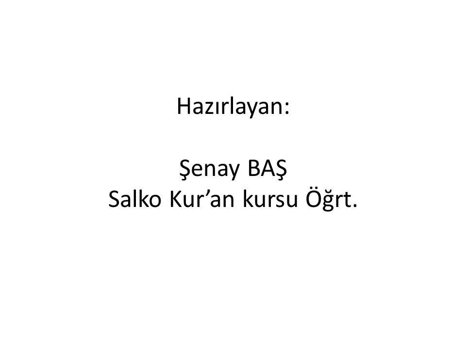 Hazırlayan: Şenay BAŞ Salko Kur'an kursu Öğrt.