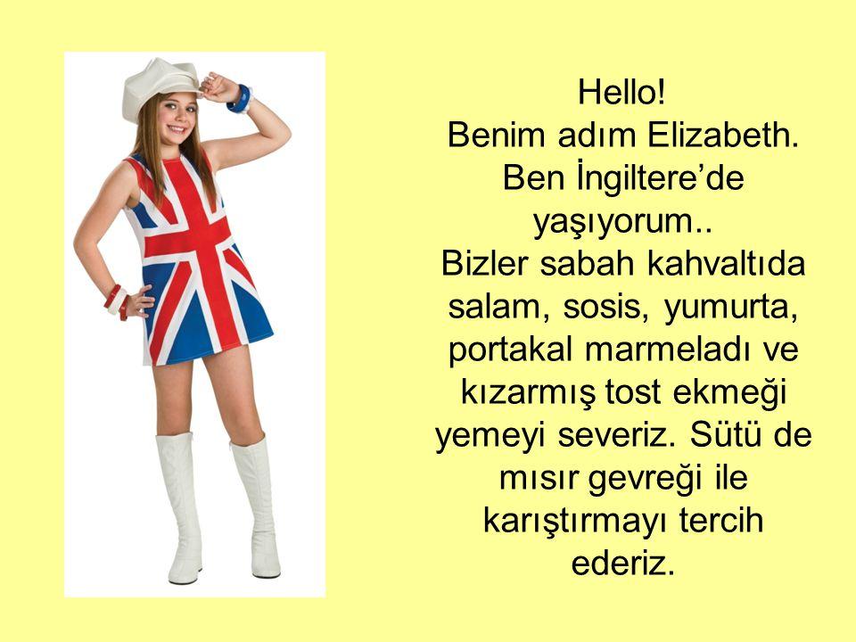 Benim adım Elizabeth. Ben İngiltere'de yaşıyorum..