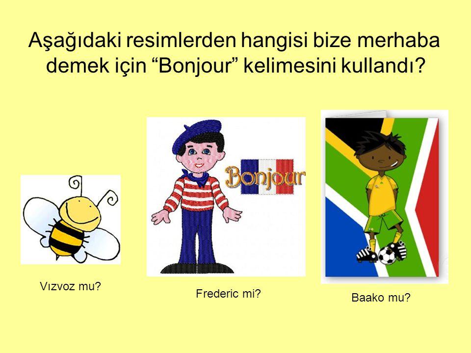 Aşağıdaki resimlerden hangisi bize merhaba demek için Bonjour kelimesini kullandı