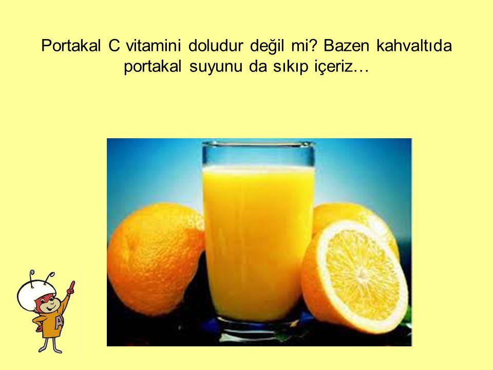 Portakal C vitamini doludur değil mi