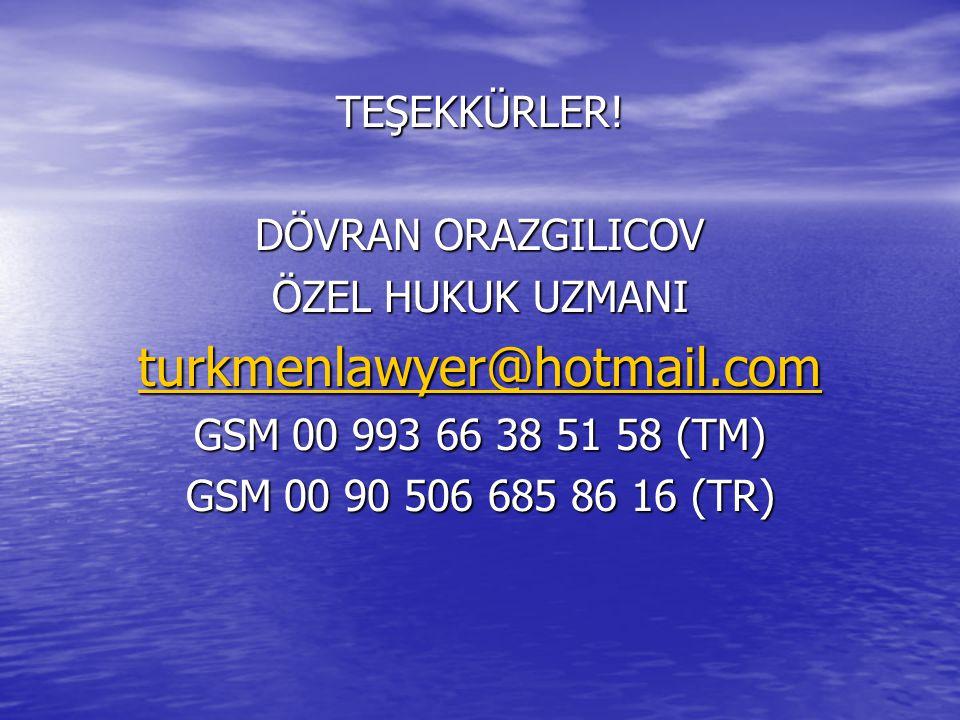 turkmenlawyer@hotmail.com TEŞEKKÜRLER! DÖVRAN ORAZGILICOV