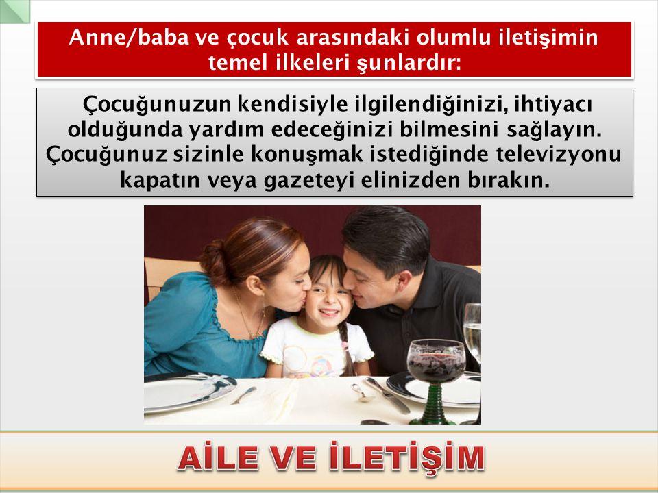 Anne/baba ve çocuk arasındaki olumlu iletişimin temel ilkeleri şunlardır:
