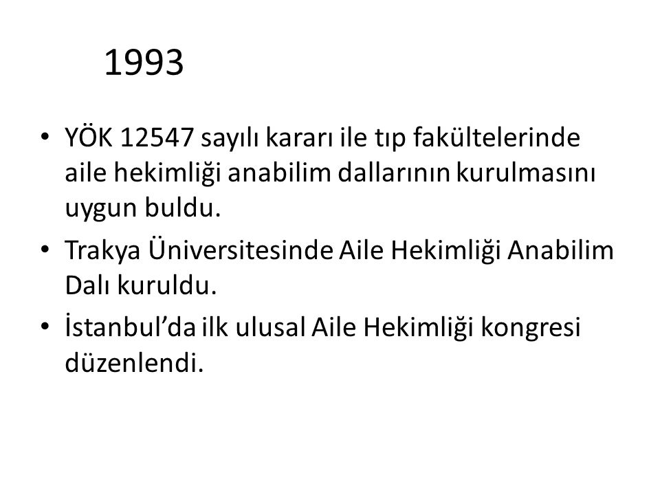 1993 YÖK 12547 sayılı kararı ile tıp fakültelerinde aile hekimliği anabilim dallarının kurulmasını uygun buldu.