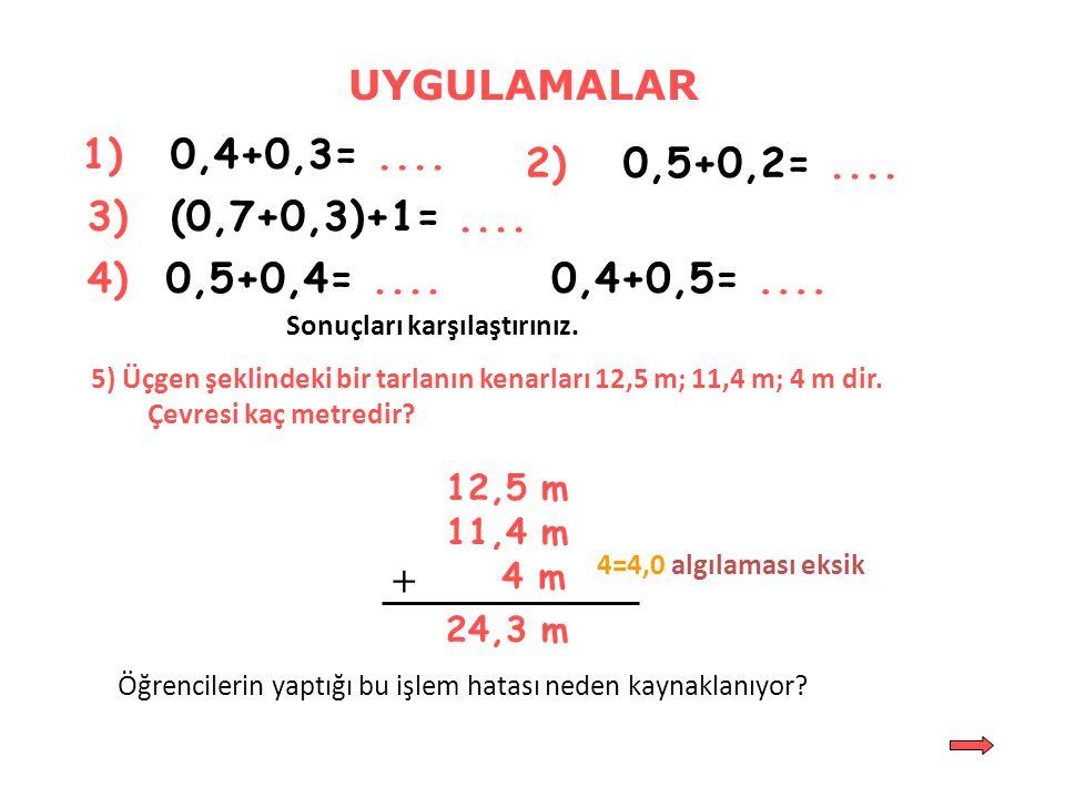 UYGULAMALAR 1) 0,4+0,3= .... 2) 0,5+0,2= .... 3) (0,7+0,3)+1= .... 4)