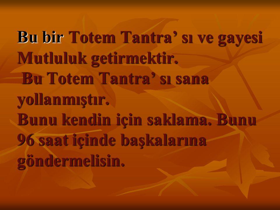 Bu bir Totem Tantra' sı ve gayesi Mutluluk getirmektir