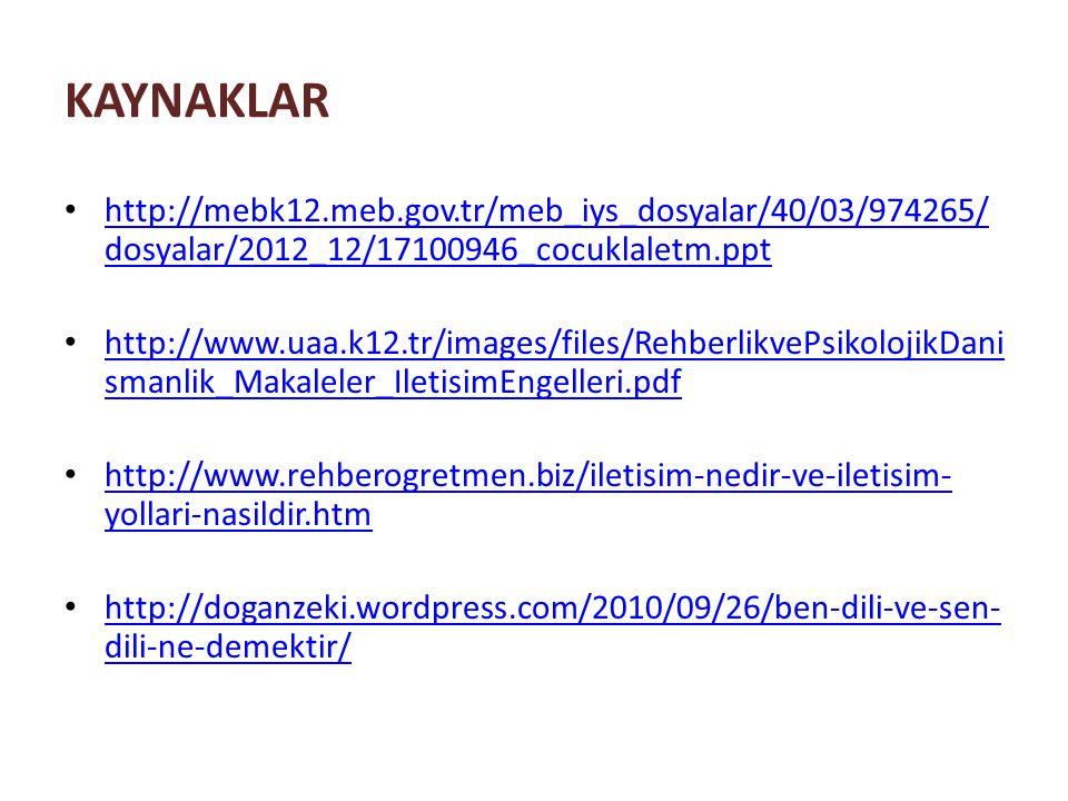 KAYNAKLAR http://mebk12.meb.gov.tr/meb_iys_dosyalar/40/03/974265/dosyalar/2012_12/17100946_cocuklaletm.ppt.