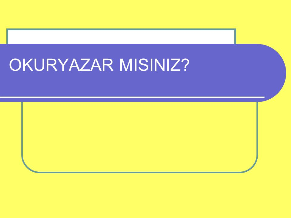 OKURYAZAR MISINIZ