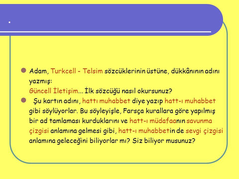 . Adam, Turkcell - Telsim sözcüklerinin üstüne, dükkânının adını yazmış: Güncell İletişim... İlk sözcüğü nasıl okursunuz