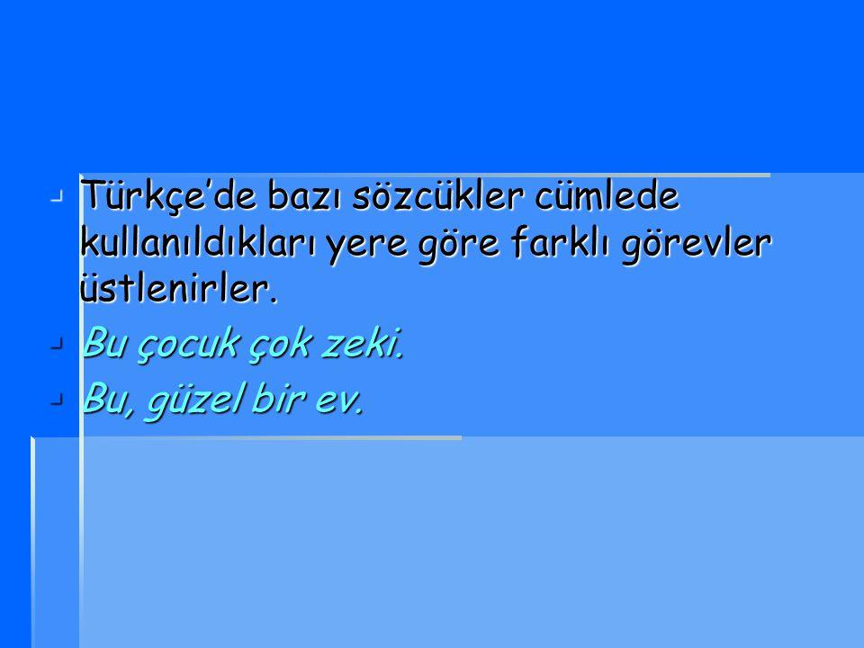 Türkçe'de bazı sözcükler cümlede kullanıldıkları yere göre farklı görevler üstlenirler.