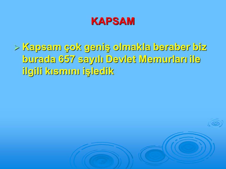 KAPSAM Kapsam çok geniş olmakla beraber biz burada 657 sayılı Devlet Memurları ile ilgili kısmını işledik.