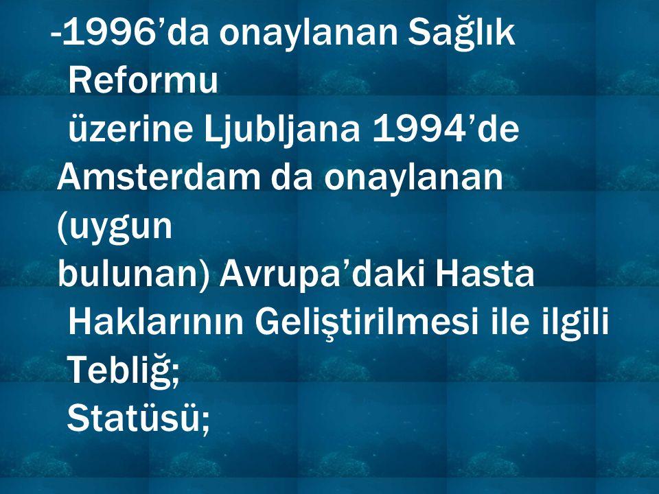 -1996'da onaylanan Sağlık Reformu üzerine Ljubljana 1994'de Amsterdam da onaylanan (uygun bulunan) Avrupa'daki Hasta Haklarının Geliştirilmesi ile ilgili Tebliğ; Statüsü;