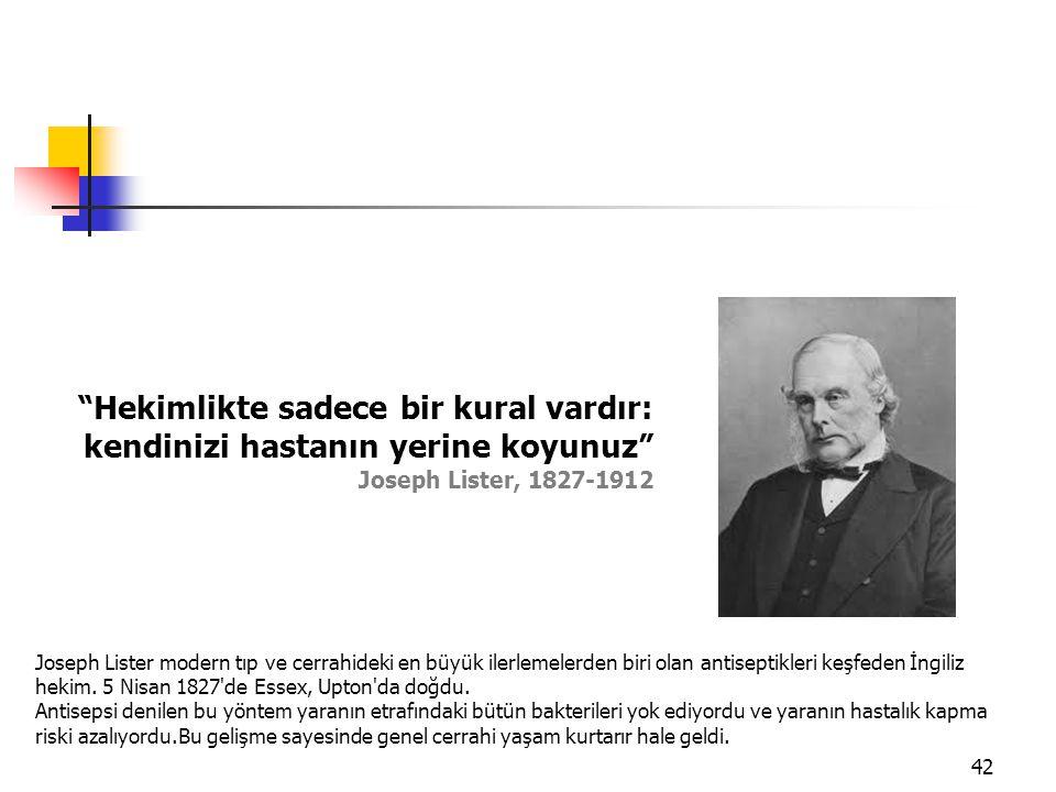 Hekimlikte sadece bir kural vardır: kendinizi hastanın yerine koyunuz Joseph Lister, 1827-1912
