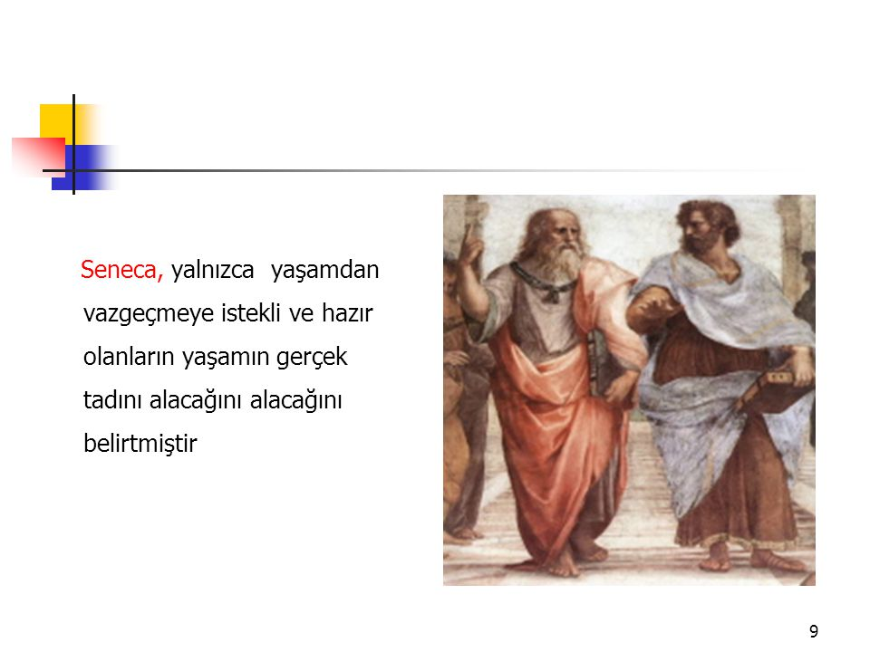 Seneca, yalnızca yaşamdan vazgeçmeye istekli ve hazır olanların yaşamın gerçek tadını alacağını alacağını belirtmiştir
