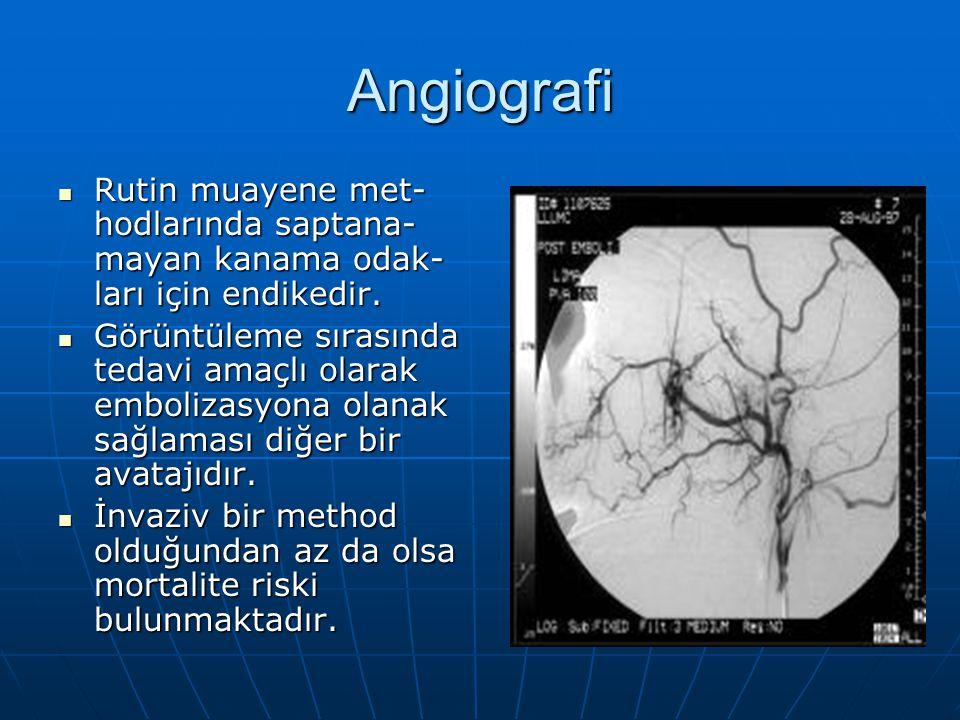 Angiografi Rutin muayene met-hodlarında saptana-mayan kanama odak-ları için endikedir.