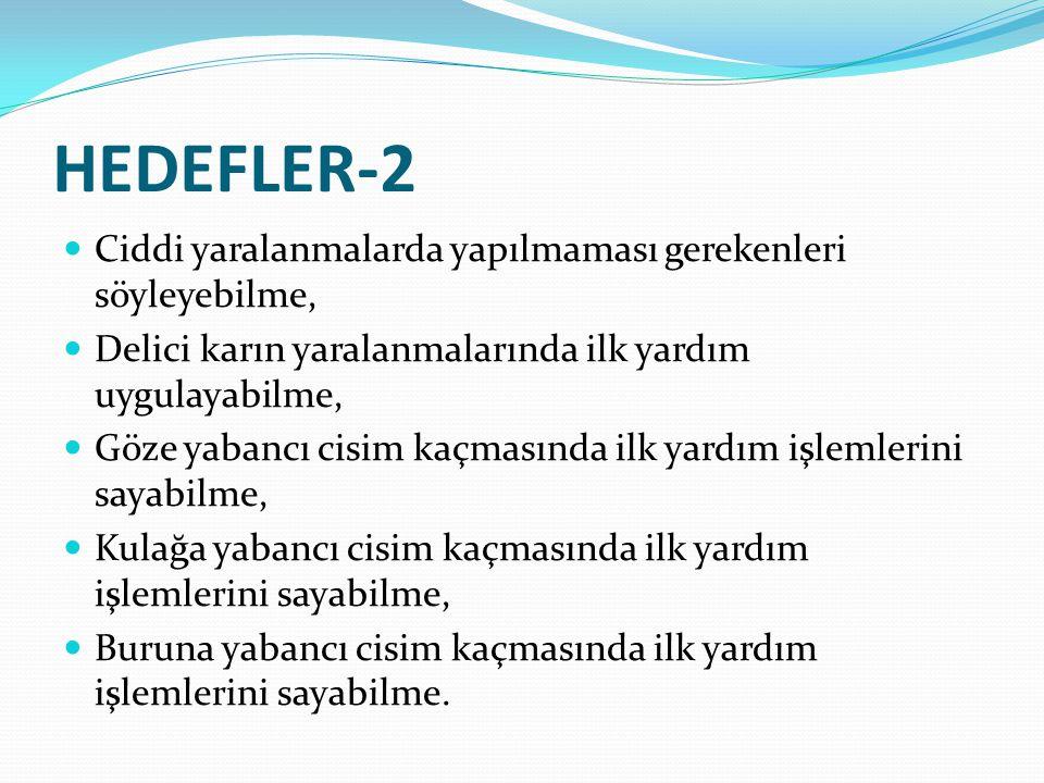 HEDEFLER-2 Ciddi yaralanmalarda yapılmaması gerekenleri söyleyebilme,