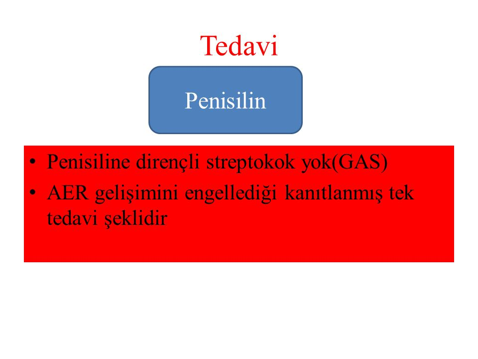 Tedavi Penisilin Penisiline dirençli streptokok yok(GAS)