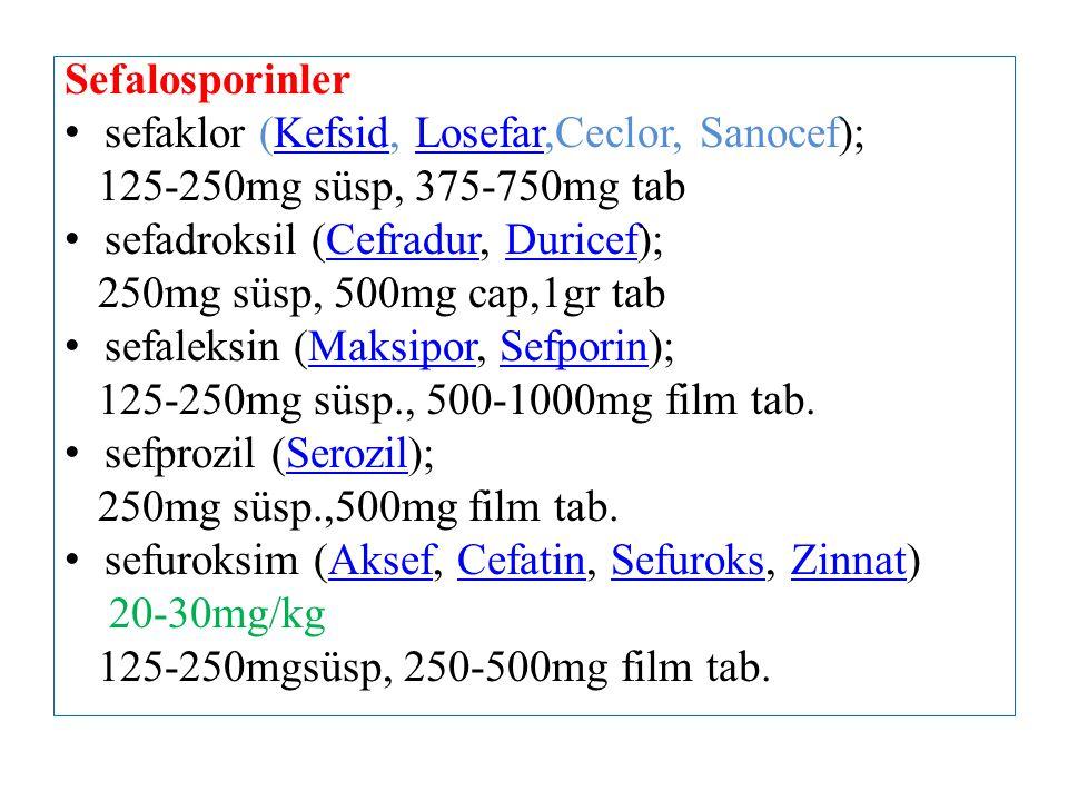 Sefalosporinler sefaklor (Kefsid, Losefar,Ceclor, Sanocef); 125-250mg süsp, 375-750mg tab. sefadroksil (Cefradur, Duricef);
