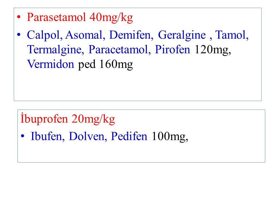 Parasetamol 40mg/kg Calpol, Asomal, Demifen, Geralgine , Tamol, Termalgine, Paracetamol, Pirofen 120mg, Vermidon ped 160mg.