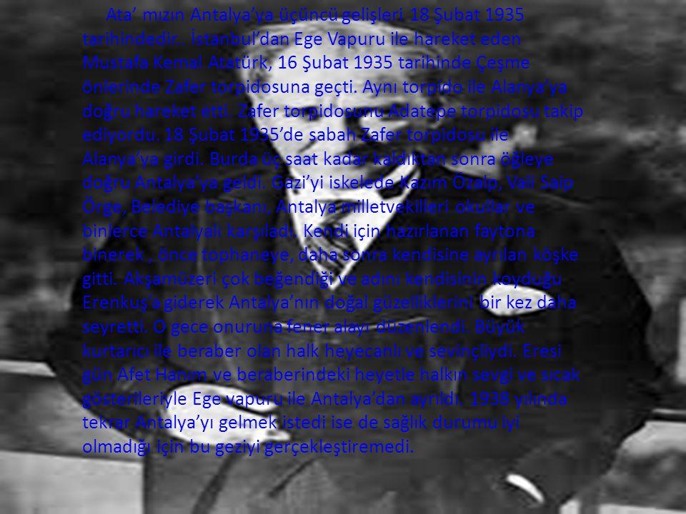 Ata' mızın Antalya'ya üçüncü gelişleri 18 Şubat 1935 tarihindedir