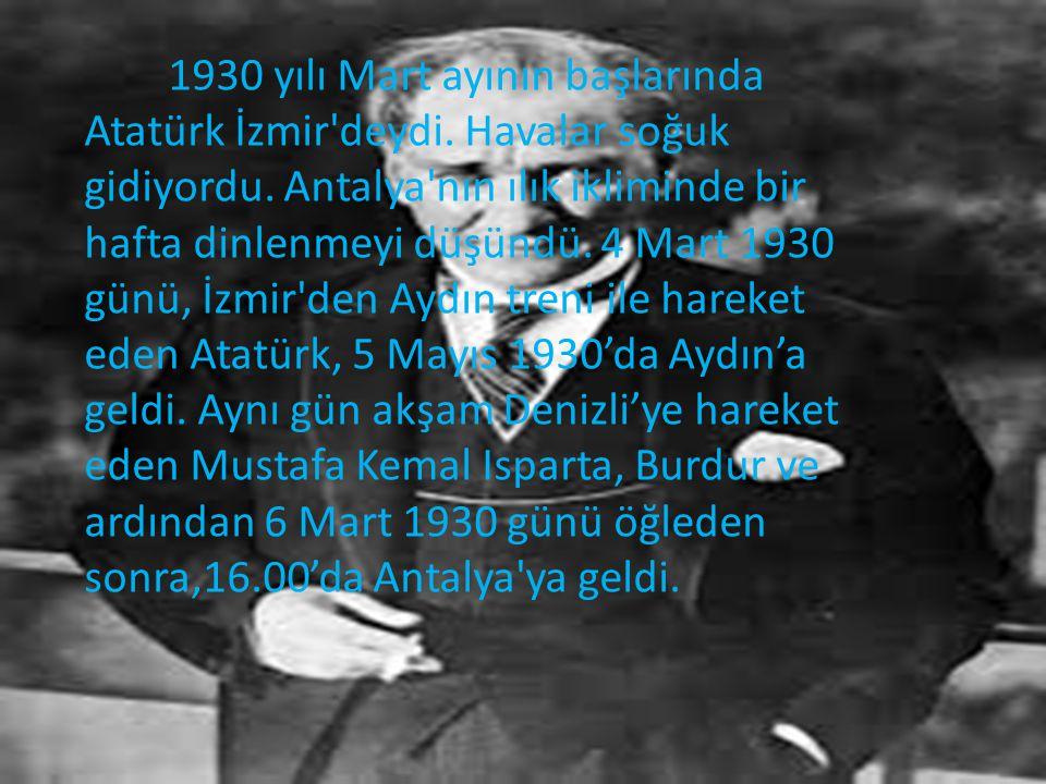 1930 yılı Mart ayının başlarında Atatürk İzmir deydi
