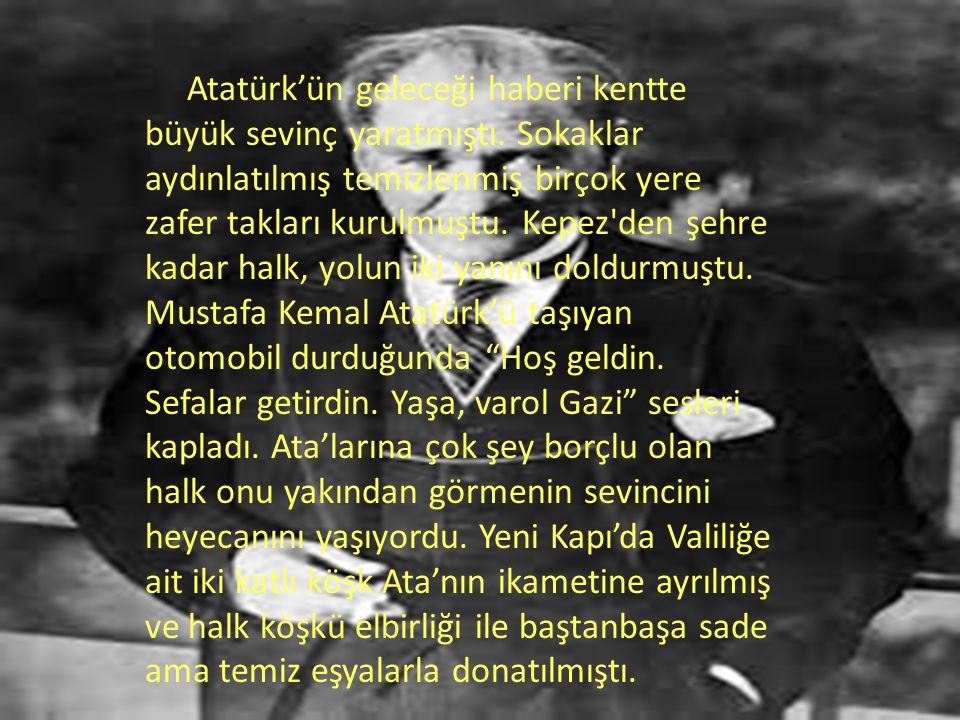 Atatürk'ün geleceği haberi kentte büyük sevinç yaratmıştı