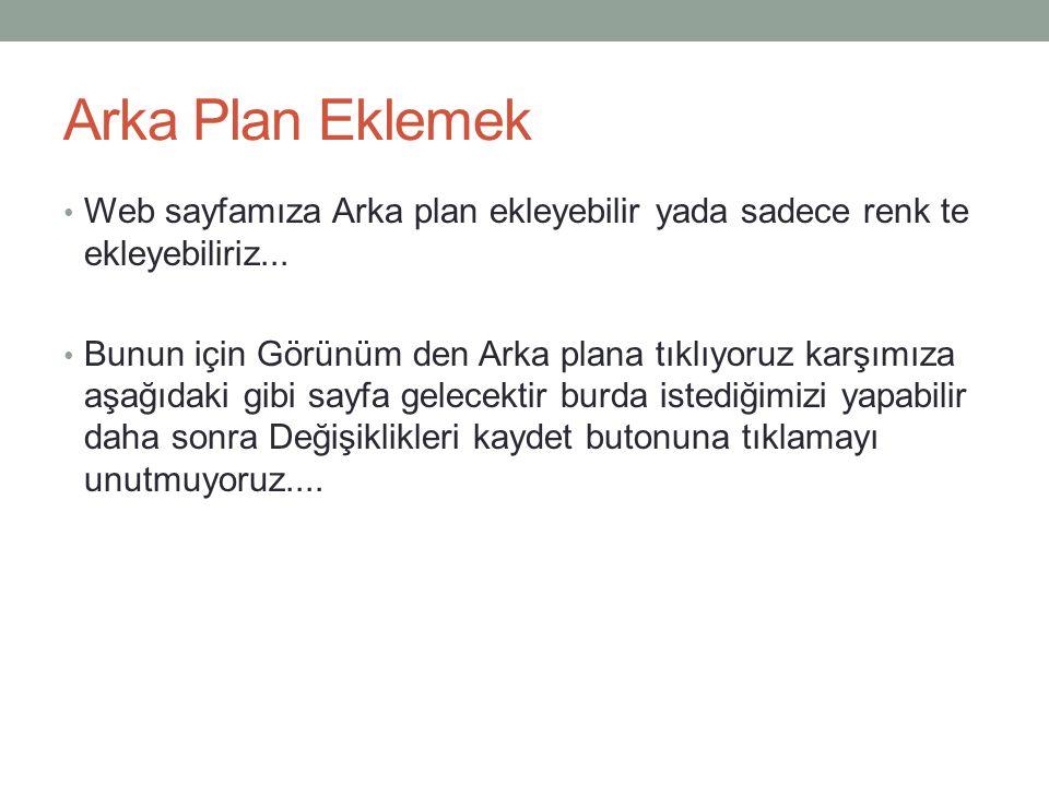 Arka Plan Eklemek Web sayfamıza Arka plan ekleyebilir yada sadece renk te ekleyebiliriz...