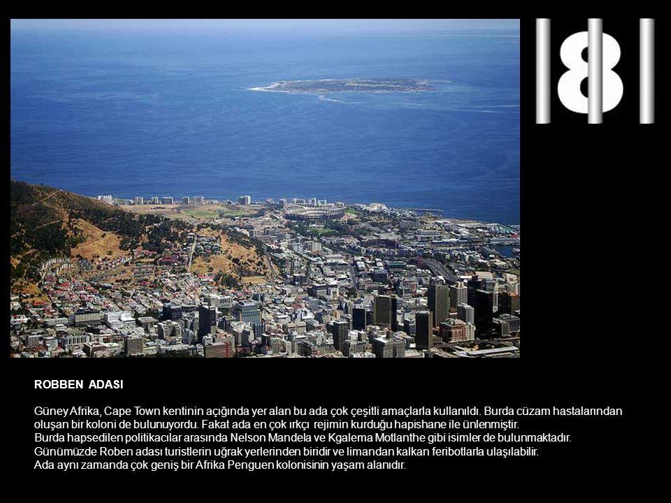 ROBBEN ADASI Güney Afrika, Cape Town kentinin açığında yer alan bu ada çok çeşitli amaçlarla kullanıldı. Burda cüzam hastalarından.