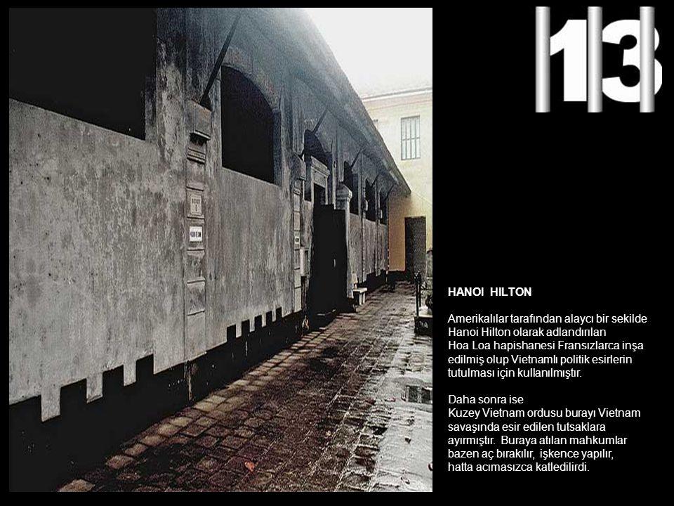 HANOI HILTON Amerikalılar tarafından alaycı bir sekilde. Hanoi Hilton olarak adlandırılan. Hoa Loa hapishanesi Fransızlarca inşa.