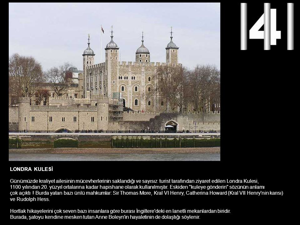 LONDRA KULESİ Günümüzde kraliyet ailesinin mücevherlerinin saklandığı ve sayısız turist tarafından ziyaret edilen Londra Kulesi,