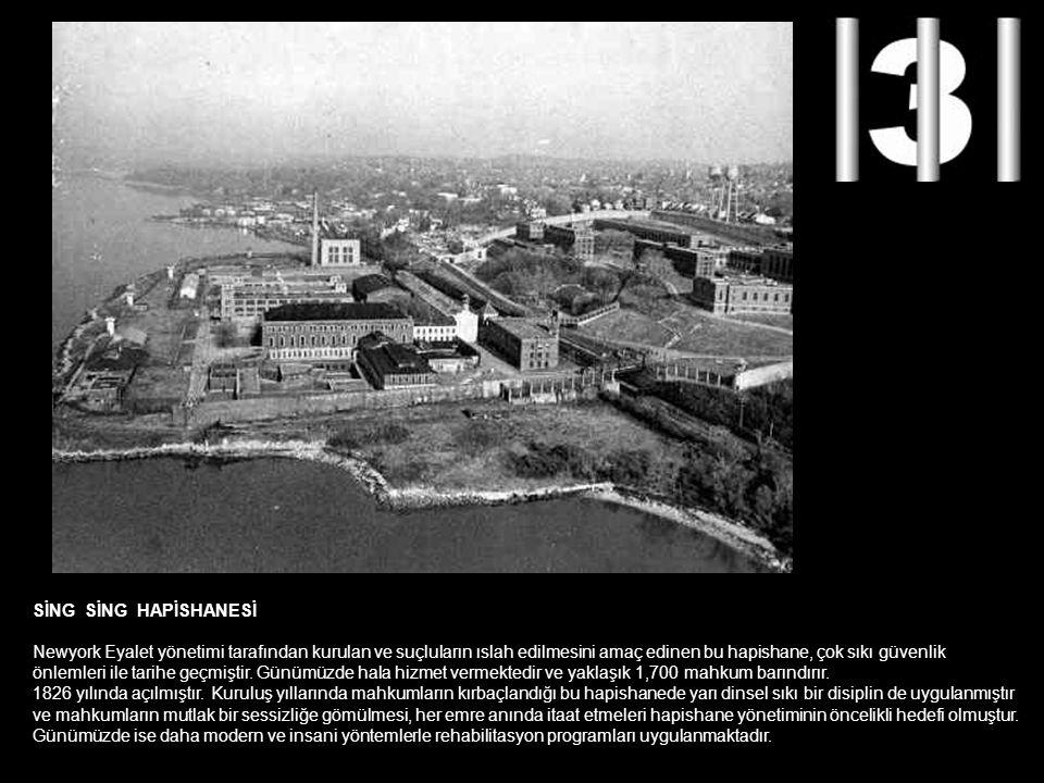 SİNG SİNG HAPİSHANESİ Newyork Eyalet yönetimi tarafından kurulan ve suçluların ıslah edilmesini amaç edinen bu hapishane, çok sıkı güvenlik.