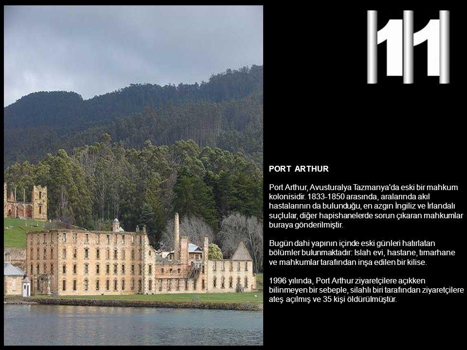 PORT ARTHUR Port Arthur, Avusturalya Tazmanya da eski bir mahkum. kolonisidir. 1833-1850 arasında, aralarında akıl.