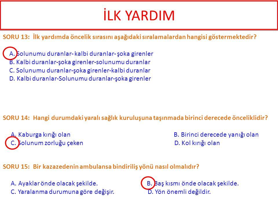 İLK YARDIM SORU 13: İlk yardımda öncelik sırasını aşağıdaki sıralamalardan hangisi göstermektedir