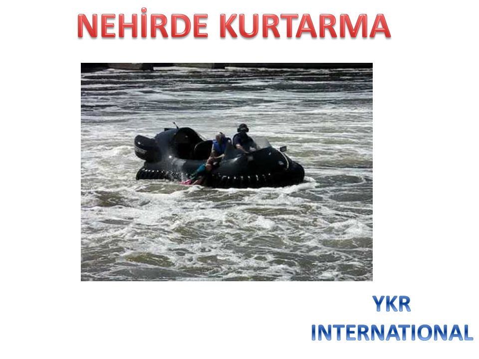 NEHİRDE KURTARMA YKR INTERNATIONAL