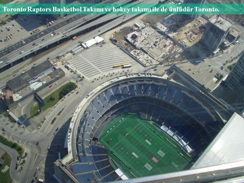 Toronto Raptors Basketbol Takımı ve hokey takımı ile de ünlüdür Toronto.