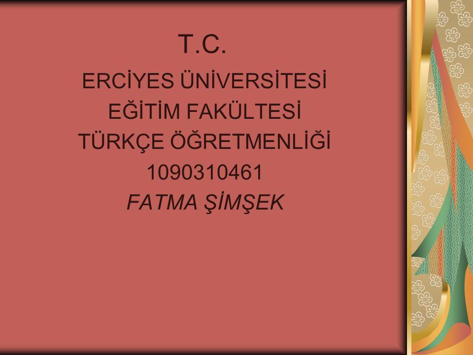 T.C. ERCİYES ÜNİVERSİTESİ EĞİTİM FAKÜLTESİ TÜRKÇE ÖĞRETMENLİĞİ
