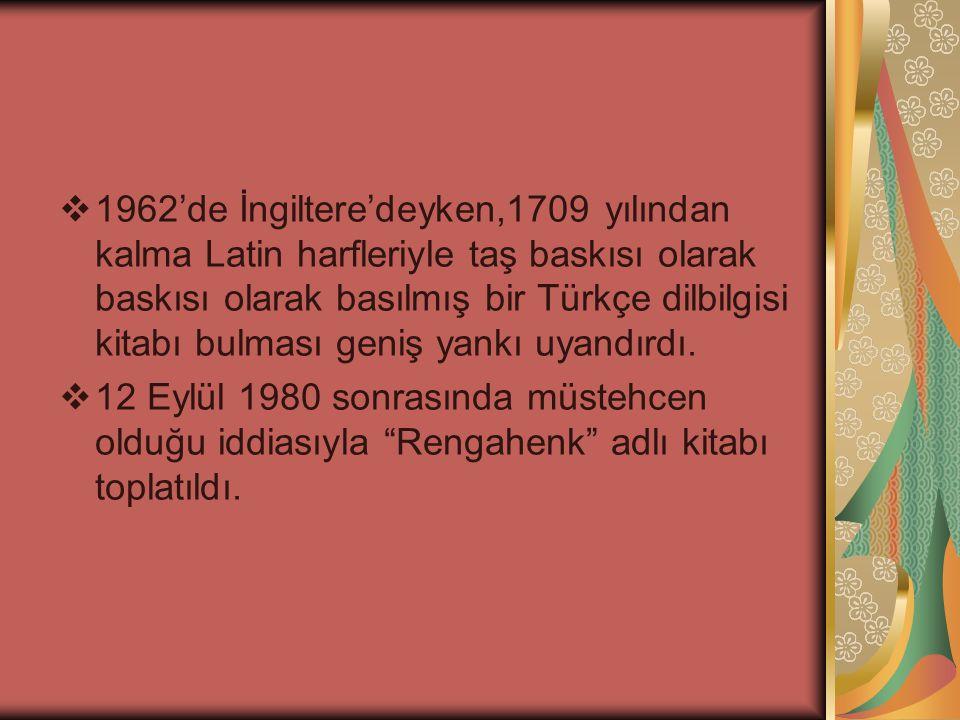 1962'de İngiltere'deyken,1709 yılından kalma Latin harfleriyle taş baskısı olarak baskısı olarak basılmış bir Türkçe dilbilgisi kitabı bulması geniş yankı uyandırdı.