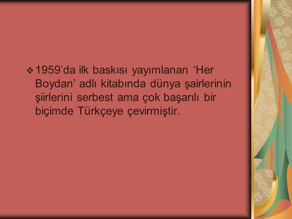 1959'da ilk baskısı yayımlanan 'Her Boydan' adlı kitabında dünya şairlerinin şiirlerini serbest ama çok başarılı bir biçimde Türkçeye çevirmiştir.