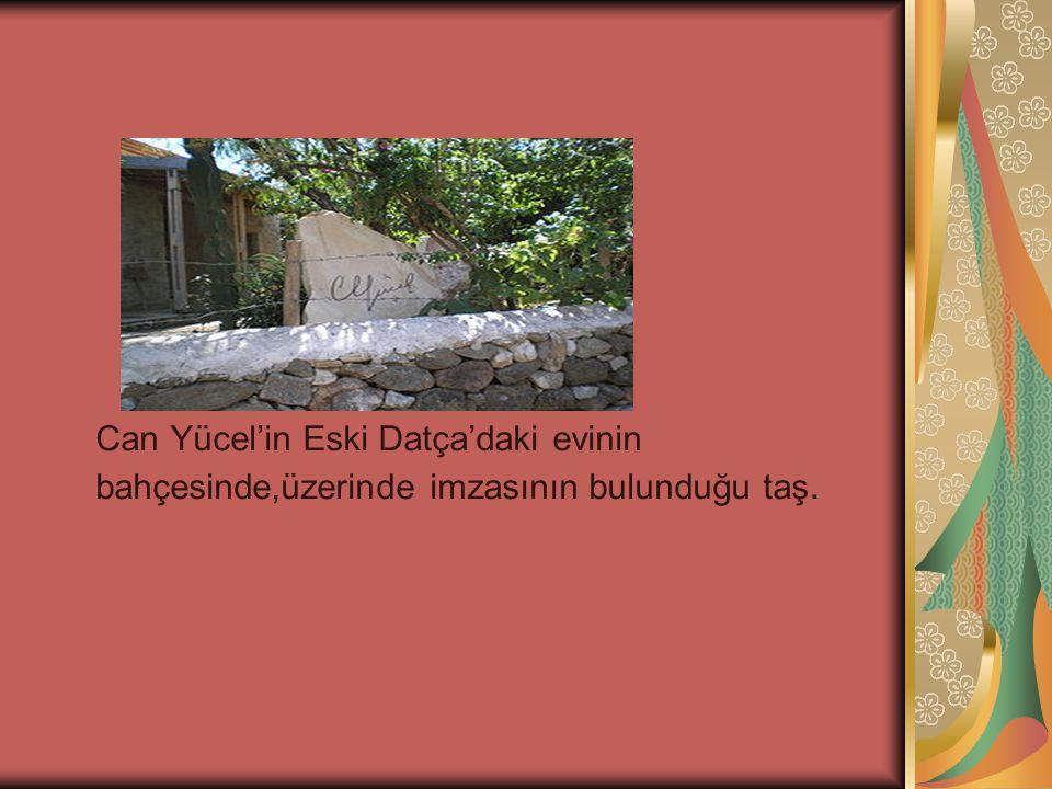 Can Yücel'in Eski Datça'daki evinin bahçesinde,üzerinde imzasının bulunduğu taş.