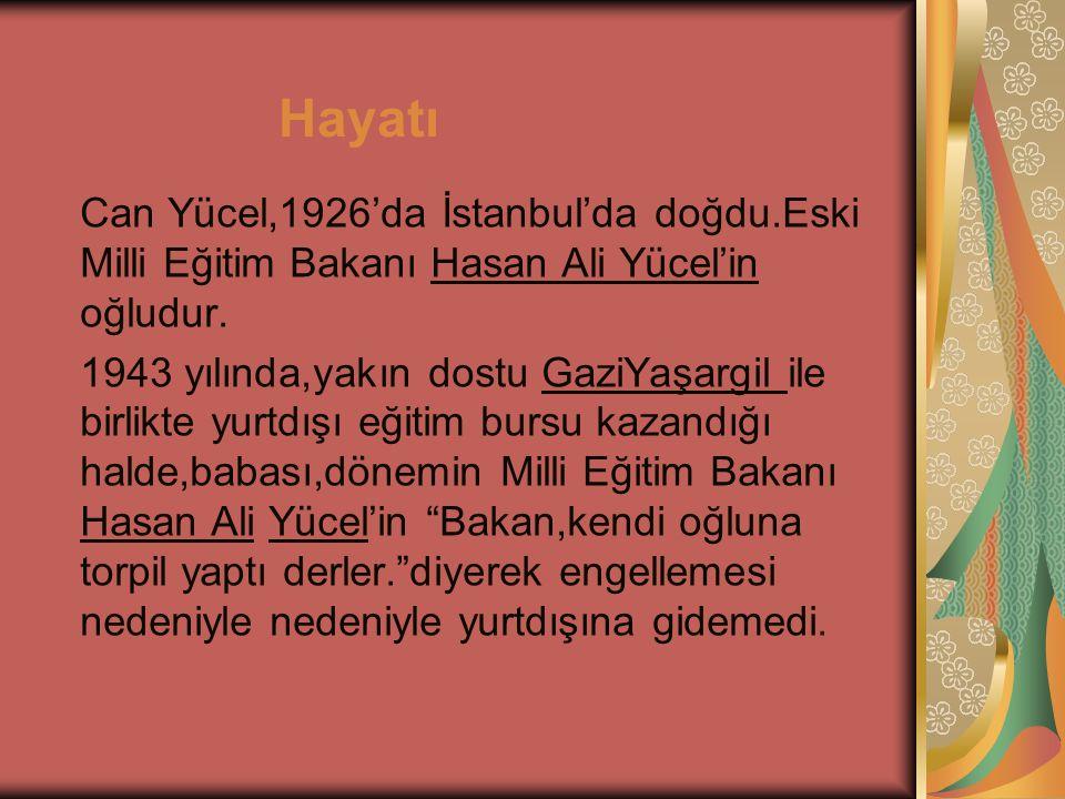 Hayatı Can Yücel,1926'da İstanbul'da doğdu.Eski Milli Eğitim Bakanı Hasan Ali Yücel'in oğludur.