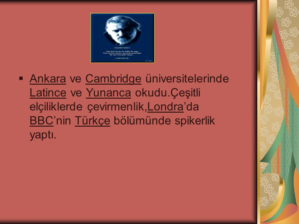 Ankara ve Cambridge üniversitelerinde Latince ve Yunanca okudu