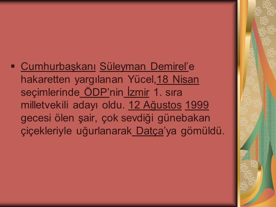 Cumhurbaşkanı Süleyman Demirel'e hakaretten yargılanan Yücel,18 Nisan seçimlerinde ÖDP'nin İzmir 1.