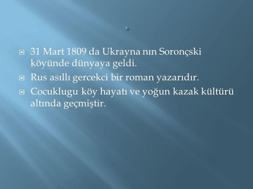 . 31 Mart 1809 da Ukrayna nın Soronçski köyünde dünyaya geldi.