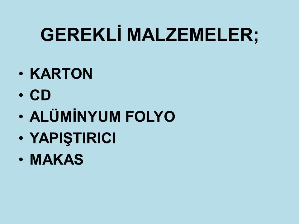 GEREKLİ MALZEMELER; KARTON CD ALÜMİNYUM FOLYO YAPIŞTIRICI MAKAS