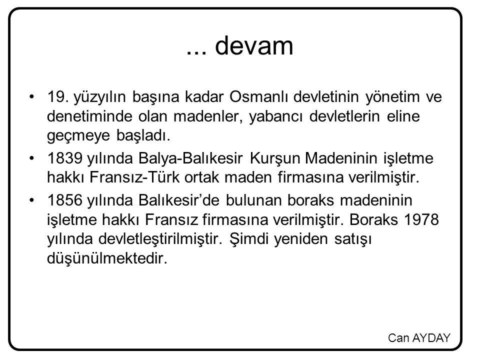 ... devam 19. yüzyılın başına kadar Osmanlı devletinin yönetim ve denetiminde olan madenler, yabancı devletlerin eline geçmeye başladı.