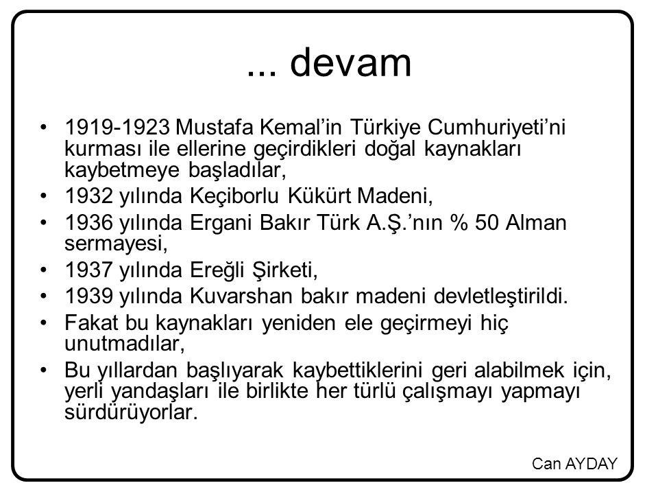 ... devam 1919-1923 Mustafa Kemal'in Türkiye Cumhuriyeti'ni kurması ile ellerine geçirdikleri doğal kaynakları kaybetmeye başladılar,