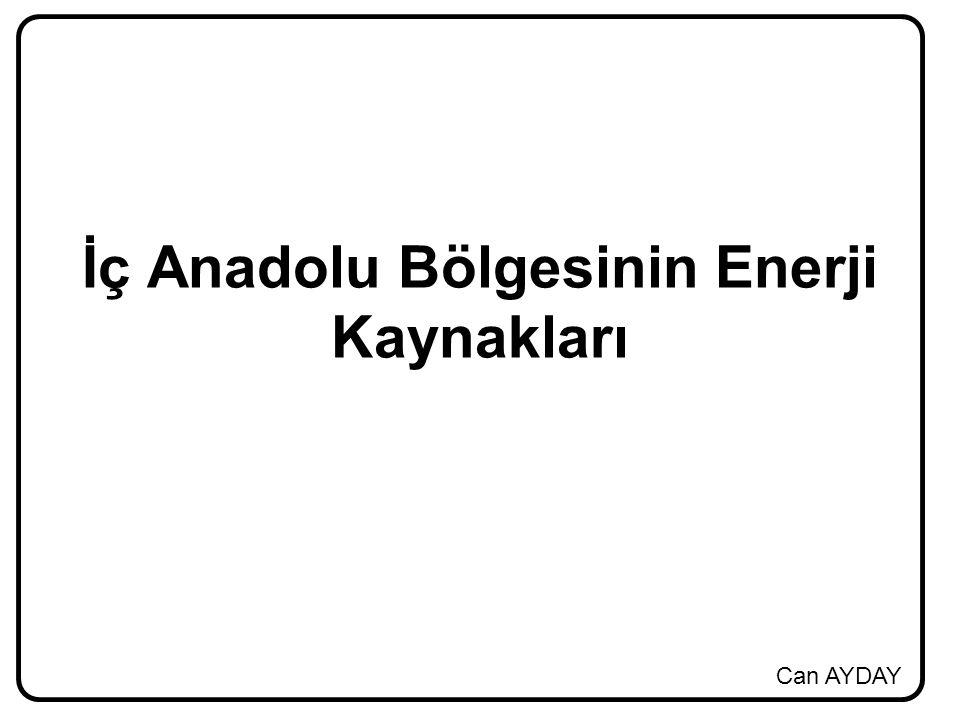 İç Anadolu Bölgesinin Enerji Kaynakları