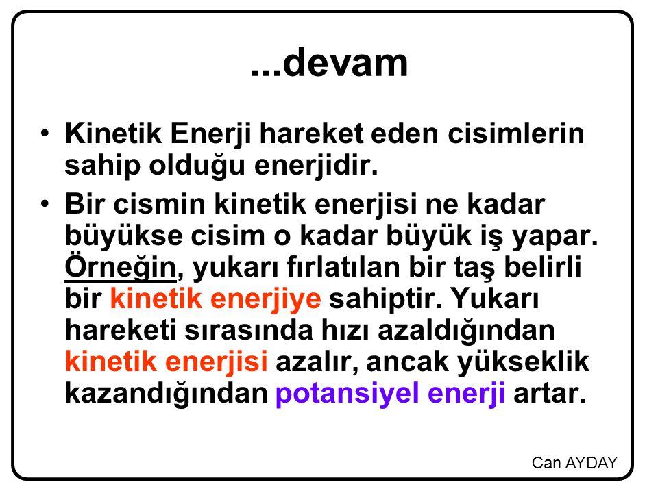 ...devam Kinetik Enerji hareket eden cisimlerin sahip olduğu enerjidir.