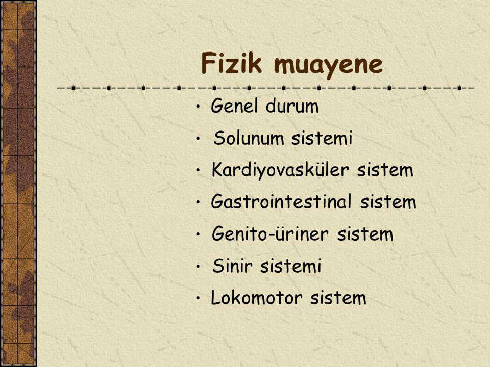 Fizik muayene • Genel durum • Solunum sistemi • Kardiyovasküler sistem